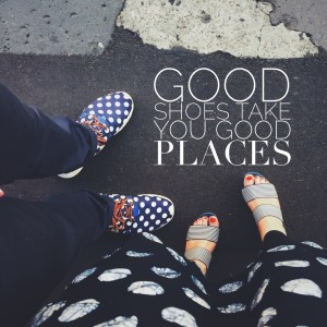 Good+shoes+take+you+good+places